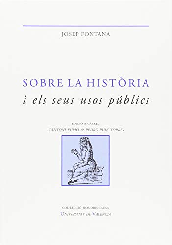 Sobre la història i els seus usos públics (HONORIS CAUSA) por Josep Fontana Lázaro