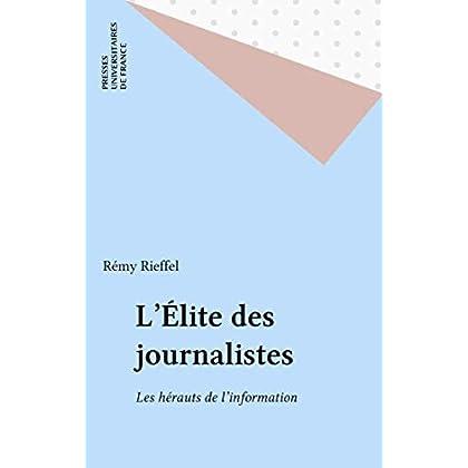 L'Élite des journalistes: Les hérauts de l'information (Sociologie d'aujourd'hui)