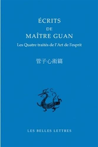 Écrits de Maître Guan: Les Quatre Traités de l'Art de l'esprit