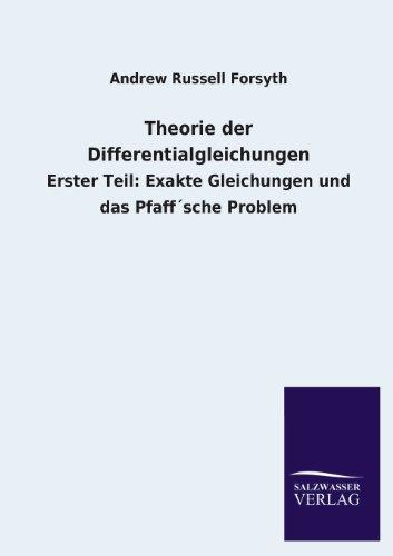Theorie der Differentialgleichungen: Erster Teil: Exakte Gleichungen und das Pfaff´sche Problem