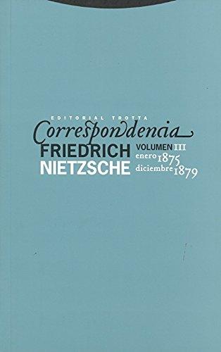 Correspondencia III (Enero 1875-Diciembre 1879): Volúmen III (La Dicha de Enmudecer) por Friedrich Nietzsche