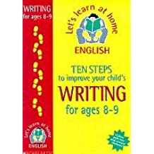 Ten Steps to Improve Your Child's Writing: Age 8-9 (Lets Learn at Home: English)