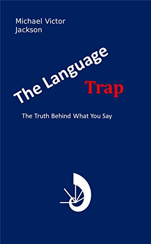 THE LANGUAGE TRAP: The Truth Behind What You Say (English Edition)