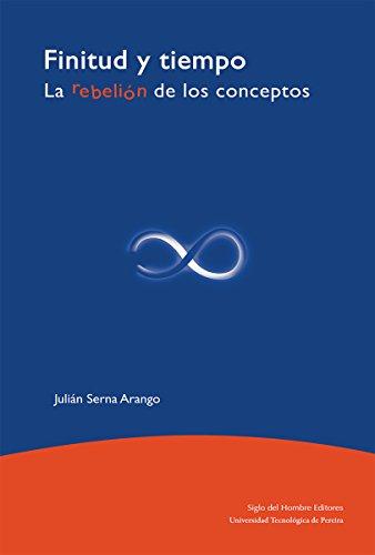 Finitud y tiempo: La rebelión de los conceptos (Filosofía) por Julián Serna Arango