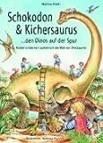 Schokodon & Kichersaurus: Den Dinos auf der Spur - Kinder entdecken spielerisch die Welt der Dinosaurier