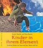 Kinder in ihrem Element: Sinnliches Erleben von Feuer und Wasser, Erde und Luft - Ursula Bezdek, Monika Bezdek, Petra Bezdek