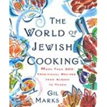 The World of Jewish Cooking: Over 613 Traditional Recipes from Alsace to Yemen