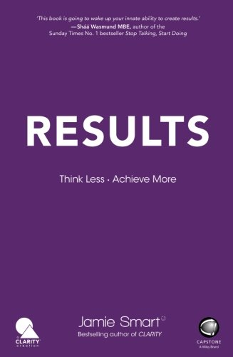 Results - Think Less. Achieve More. par Jamie Smart