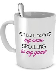 Pit Bull Mug(Teetassen/Kaffeetassen) - Pit Bull Mom Is My Name, Spoiling Is My game - Pit Bull Gifts - Pit Bull Cup - Pit Bull Coffee Mug(Teetassen/Kaffeetassen) (Kaffee-liebhaber-geschenk-korb)