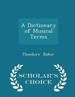 a-dictionary-of-musical-terms-scholars-choice-edition-author-theodore-baker-published-on-february-20