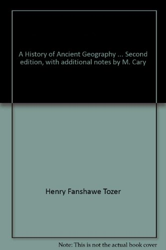 A History of Ancient Geography ... Second edition, with additional notes by M. Cary