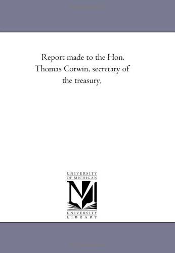 Report made to the Hon. Thomas Corwin, secretary of the treasury,