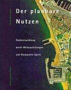 Der planbare Nutzen - Stadtentwicklung durch Weltausstellungen und Olympische Spiele