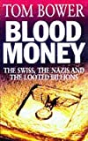 Blood Money: The Swiss, the Nazis and the Looted Billions