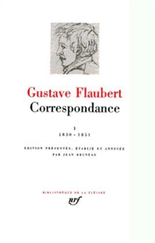 Flaubert : Correspondance, tome 1 Janvier 1830 - Mai 1851