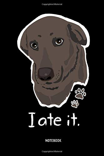 I Ate It. | Notebook: Lined Choco Labrador Retriever Notebook / Journal - Great Accessories & Gift Idea for Chocolate Lab Owner & Lover. -