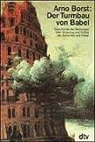 Der Turmbau von Babel: Geschichte der Meinungen über Ursprung und Vielfalt der Sprachen und Völker - Arno Borst