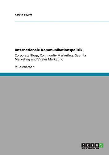 Internationale Kommunikationspolitik: Corporate Blogs, Community Marketing, Guerilla Marketing und Virales Marketing