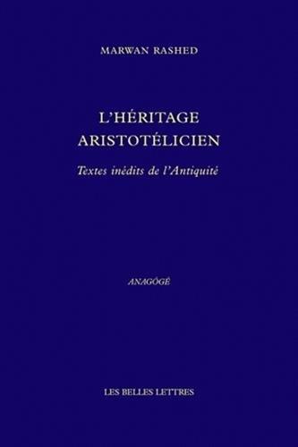 L'Héritage Aristotélien: Textes inédits de l'Antiquité par Marwan Rashed