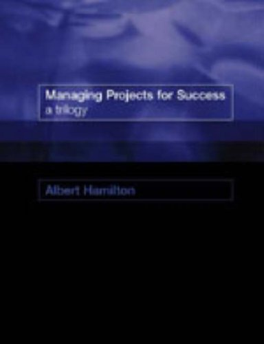 Managing Projects for Success: A Trilogy PDF Books