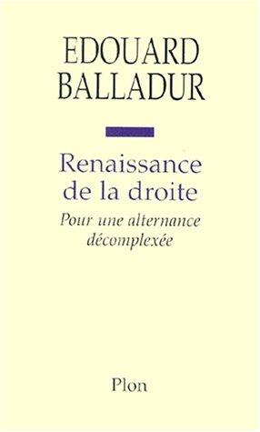 Renaissance de la droite. Pour une alternance décomplexée par Edouard Balladur