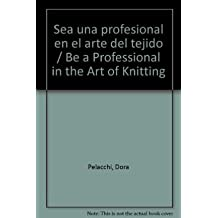 Sea una profesional en el arte del tejido/Be a Professional in the Art of Knitting