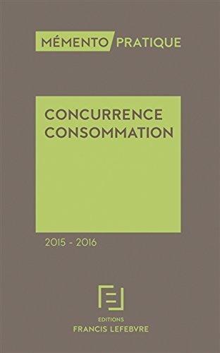 Mémento Concurrence Consommation 2015-2016 de Editions Francis Lefebvre (26 novembre 2014) Broché