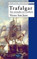 Trafalgar, tres armadas en combate (Serie historia) por Víctor San Juan
