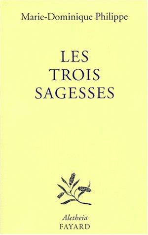 Les Trois Sagesses : Entretiens avec Frédéric Lenoir par Marie-Dominique Philippe