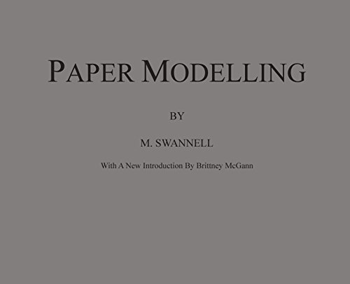 Paper Modelling: A Combination of Paper Folding, Paper Cutting & Pasting and Ruler Drawing Forming an Introduction to Cardboard Modelling por M Swannell