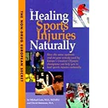 Non-Drug European Secret to Healing Sports Injuries Naturally: How the Same Systemic Oral Enzyme Remedy Used by Europe's Greatest Olympic Champions Ca
