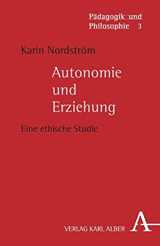 Nordstrom Bands (Pädagogik und Philosophie, Band 3: Autonomie und Erziehung. Eine ethische Studie)