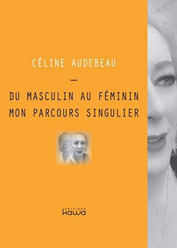 Du masculin au féminin, mon parcours singulier par  Mme Céline AUDEBEAU