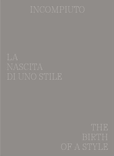 Incompiuto. La nascita di uno Stile-The birth of a style. Ediz. bilingue