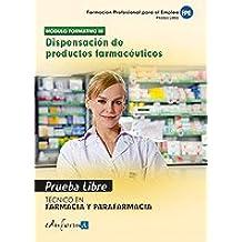 Pruebas Libres Para La Obtención Del Título De Técnico De Farmacia Y Parafarmacia: Dispensación De Productos Farmacéuticos. Ciclo Formativo De Grado ... Y Parafarmacia (Pp - Practico Profesional)