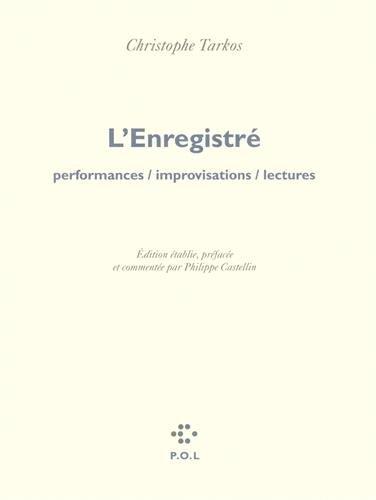 L'Enregistré: Performances / improvisations / lectures par Christophe Tarkos