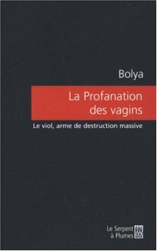 La Profanation des vagins : Le viol, arme de destruction massive