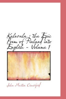 [Kalevala: The Epic Poem of Finland Into English - Volume 1] (By: John Martin Crawford) [published: August, 2008]