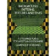 Background Patterns, Textures and Tints: 92 Full Page Plates for Artists and Designers (Dover Pictorial Archives)