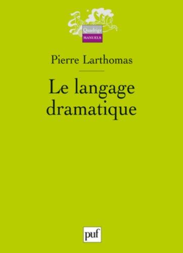 Le langage dramatique : Sa nature, ses procédés par Pierre Larthomas