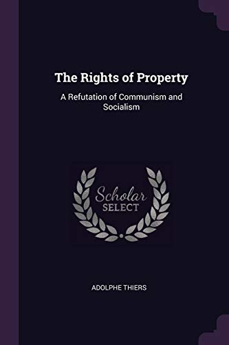 The Rights of Property: A Refutation of Communism and Socialism