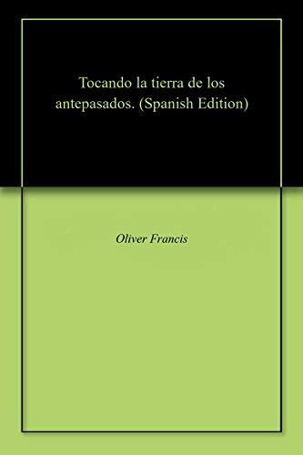 Tocando la tierra de los antepasados. por Oliver  Francis