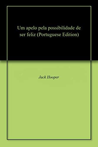 Um apelo pela possibilidade de ser feliz (Portuguese Edition) por Jack  Hooper