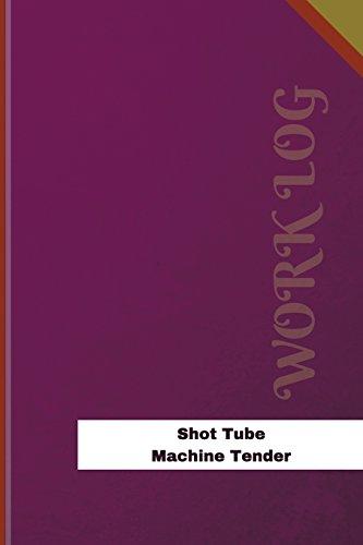 Shot Tube Machine Tender Work Log: Work Journal, Work Diary, Log - 126 pages, 6 x 9 inches (Orange Logs/Work Log) -