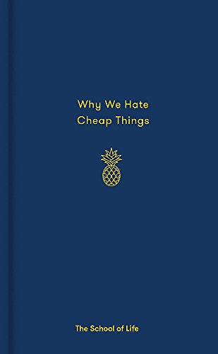 Why We Hate Cheap Things and Other Money-Related Essays (School of Life)