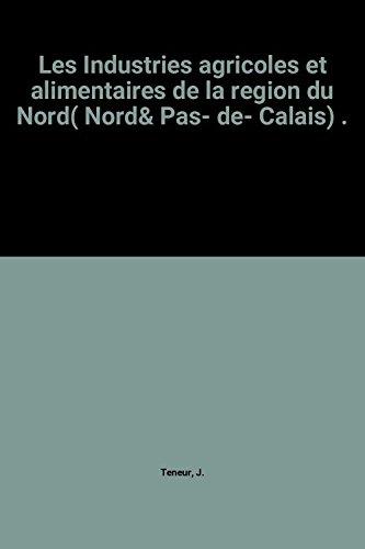 Les Industries agricoles et alimentaires de la region du Nord( Nord& Pas- de- Calais) .