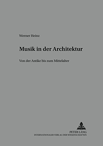 Musik in der Architektur: Von der Antike zum Mittelalter (Beihefte zur Mediaevistik / Monographien, Editionen, Sammelbände, Band 4)
