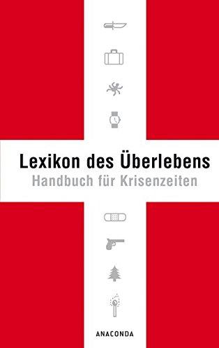 Lexikon des Überlebens. Handbuch für Krisenzeiten
