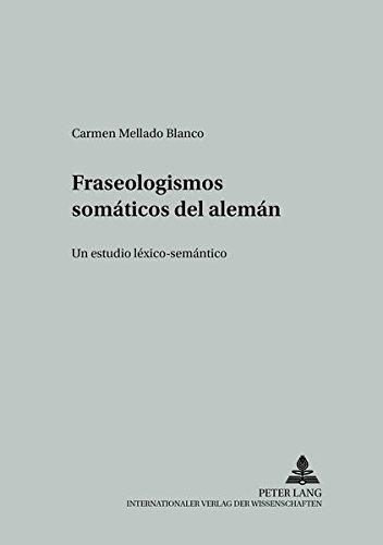 13: Fraseologismos Somaaticos del Alemaan: Un Estudio Laexico-Semaantico (Studien Zur Romanischen Sprachwissenschaft Und Interkulturellen Kommunikation) por Carmen Mellado Blanco