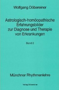 Astrologisch - homöopathische Erfahrungsbilder II zur Diagnose und Therapie von Erkrankungen. Beispiele für die astrologische Praxis